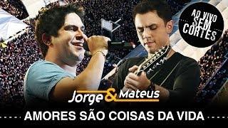 Jorge e Mateus -  Amores São Coisas da Vida - [DVD Ao Vivo Sem Cortes] - (Clipe Oficial)