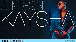 Kaysha - Ou ni reson   |   Official Audio