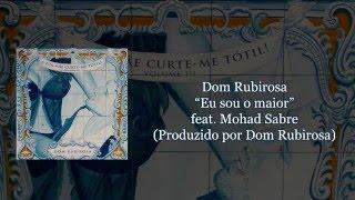 Dom Rubirosa - Eu sou o maior feat. Mohad Sabre [com letra]