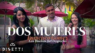 Dos Mujeres -  Francisco Gómez y  Las Dueñas del Despecho  (Video Oficial)