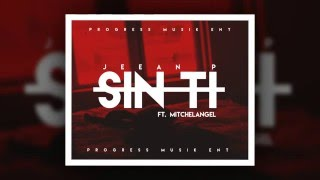 Sin Ti - Jeean P Ft MitchelAngel (Official Audio)
