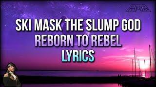 Ski Mask The Slump God - Reborn To Rebel (Lyrics) - STOKELEY ALBUM 2018