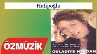 Hatipoğlu - Güladiye Meydan (Official Video)