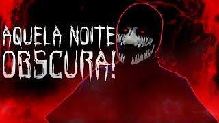 AQUELA NOITE OBSCURA!