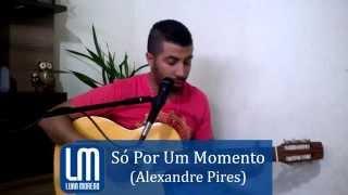 Só por um momento - Alexandre Pires (Luan Moreno Cover)