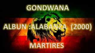 GONDWANA - ALABANZA - MÁRTIRES
