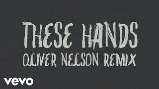 Samm Henshaw - These Hands (Oliver Nelson Remix) [Audio]