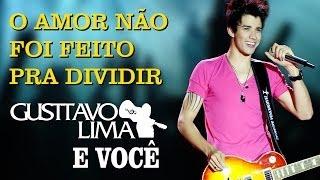 Gusttavo Lima - O Amor Não Foi Feito Pra Dividir - [DVD Gusttavo Lima e Você]  (Clipe Oficial)