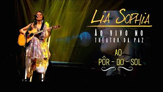 Lia Sophia - Ao Pôr - do - Sol - Ao Vivo no Theatro da Paz
