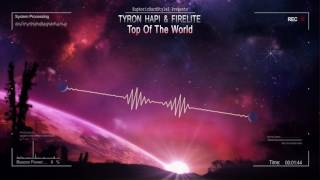 Tyron Hapi & Firelite - Top Of The World [HQ Edit]