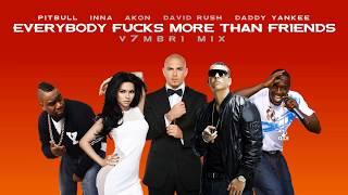 Pitbull feat. Inna, Akon, David Rush & Daddy Yankee - Everybody F***s More Than Friends