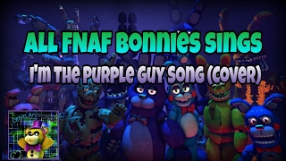 All FNAF Bonnies sings | I'm The Purple Guy | Song by DAGames video by Celyn Animation