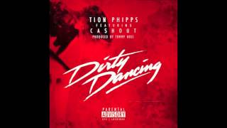 Tion Phipps - Dirty Dancing ft. Ca$h Out