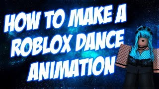 How to make a roblox dance animation 2017 2018 tutorial