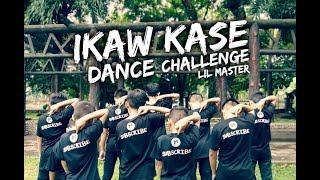 IKAW KASE DANCE CHALLENGE/ LIL MASTER