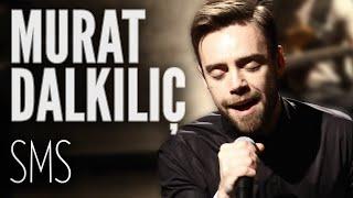 Murat Dalkılıç - SMS (JoyTurk Akustik)