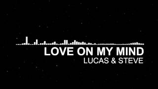 LUCAS & STEVE - LOVE ON MY MIND [FUTURE HOUSE]