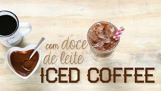 ICED COFFEE com Doce de Leite (Café Gelado!) | Receita #24 TORRADA TORRADA