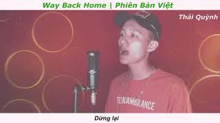 WAY BACK HOME | Phiên Bản Tiếng Việt | Thái Quỳnh