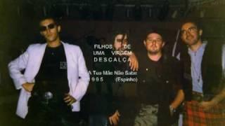 FILHOS DE UMA VIRGEM DESCALÇA - A Tua Mãe Não Sabe (1995)