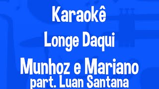 Karaokê Longe Daqui - Munhoz e Mariano part.Luan Santana