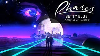 PHASES - Betty Blue [Official Visualizer]