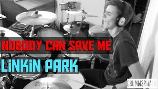LINKIN PARK - NOBODY CAN SAVE ME || DRUM COVER