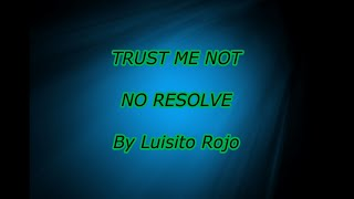 No Resolve - Trust Me Not (Lyrics)