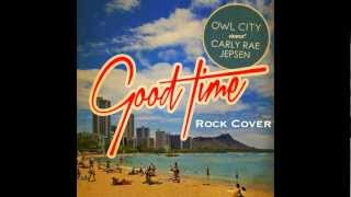 Owl City & Carly Rae Jepsen - Good Time (Rock Cover)