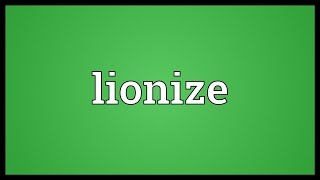 Lionize Meaning