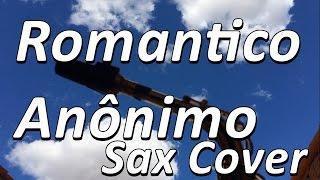 Romantico Anônimo(Marcos & Belutti) - SAX COVER