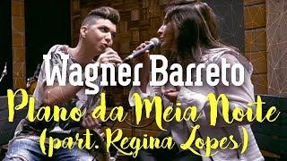 Wagner Barreto - Plano da meia noite - part. Regina Lopes (Cover Luan Santana e Ana Carolina )