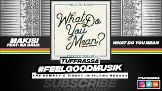 Makisi Feat. Na Drua - What Do You Mean