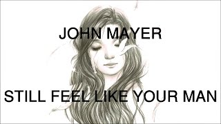 John Mayer - Still Feel Like Your Man (Lyrics)