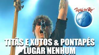 Titãs e Xutos & Pontapés - Lugar Nenhum (Ao Vivo no Rock in Rio)