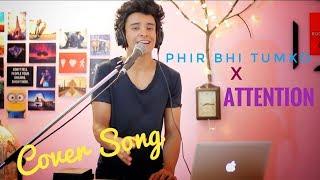 Phir Bhi Tumko Chahunga x Attention  (Mashup by Aksh Baghla)