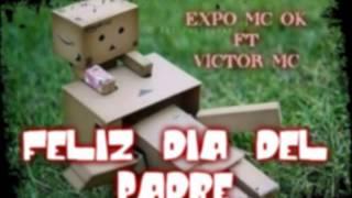 FELIZ DIA DEL PADRE Expo Mc Ok Ft Victor Mc (Rap)
