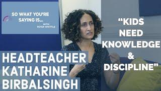 Headteacher Katharine Birbalsingh: Kids need knowledge & discipline
