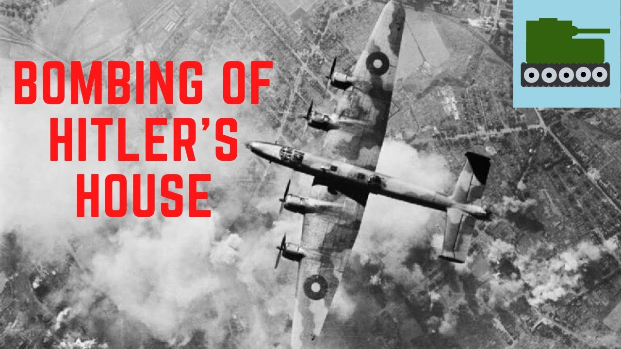The Bombing of Hitler's House – RAF Raid On The Berghof