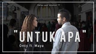 Untuk Apa (Feat. Maya) - Oncy
