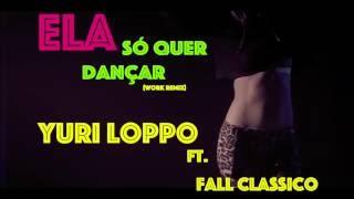 Ela Só Quer Dançar - Work Versão (Remix) Yuri Loppo Ft. Fall Classico