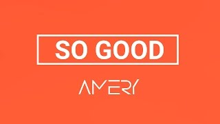 AMERY  - So Good (Official Lyric Video)