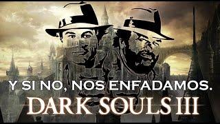 Dark Souls 3 - Y si no, nos enfadamos...