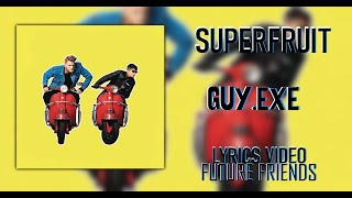 SUPERFRUIT - GUY.exe (Lyrics)