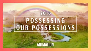 2016: Possessing Our Possessions Animation   New Creation Church