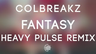 ColBreakz - Fantasy (Heavy Pulse Remix)