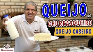 QUEIJO DO CHURRASQUEIRO - Como Fazer Queijo Caseiro - Tv Churrasco