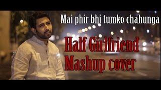 Phir Bhi Tumko Chahunga   Half Girlfriend   Arijit Singh  Shradhha K   Arjun K   Cover  Sajan  