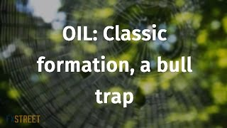 OIL: Classic formation, a bull trap