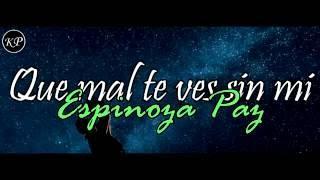 (Letra) Que Mal Te Ves Sin Mi - Espinoza Paz [Video Lyrics] (Banda 2016)